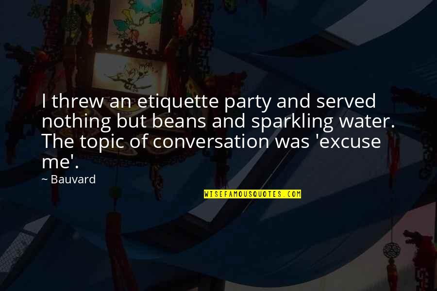Funny Conversation Quotes By Bauvard: I threw an etiquette party and served nothing