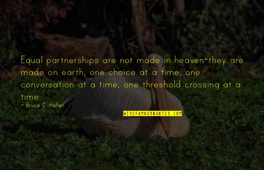 Funny Conversation Quotes By Bruce C. Hafen: Equal partnerships are not made in heaven-they are