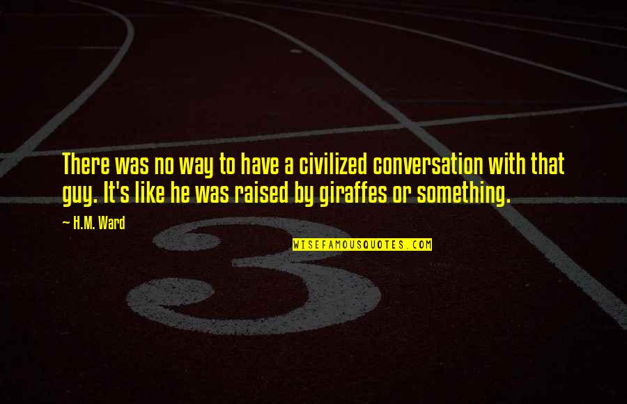 Funny Conversation Quotes By H.M. Ward: There was no way to have a civilized