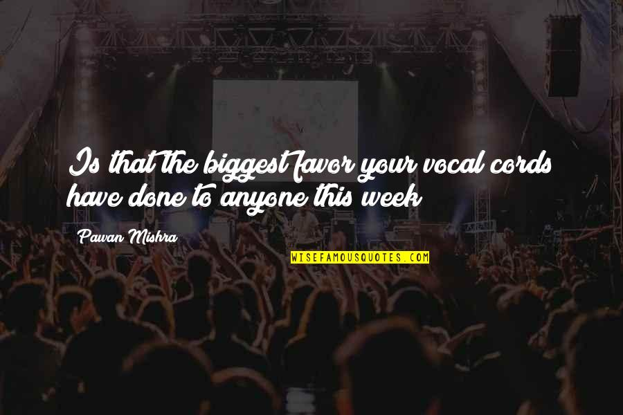 Funny Conversation Quotes By Pawan Mishra: Is that the biggest favor your vocal cords