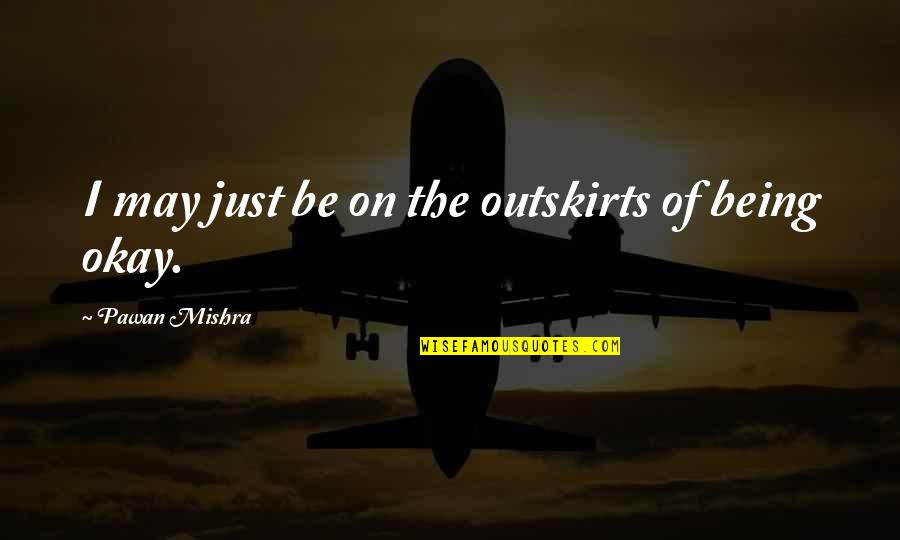Funny Conversation Quotes By Pawan Mishra: I may just be on the outskirts of