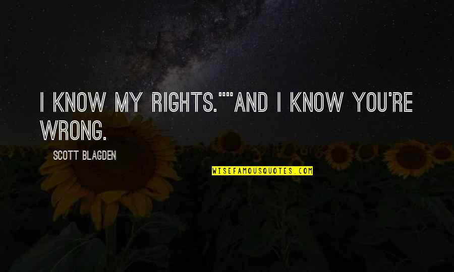 """Funny Conversation Quotes By Scott Blagden: I know my rights.""""""""And I know you're wrong."""