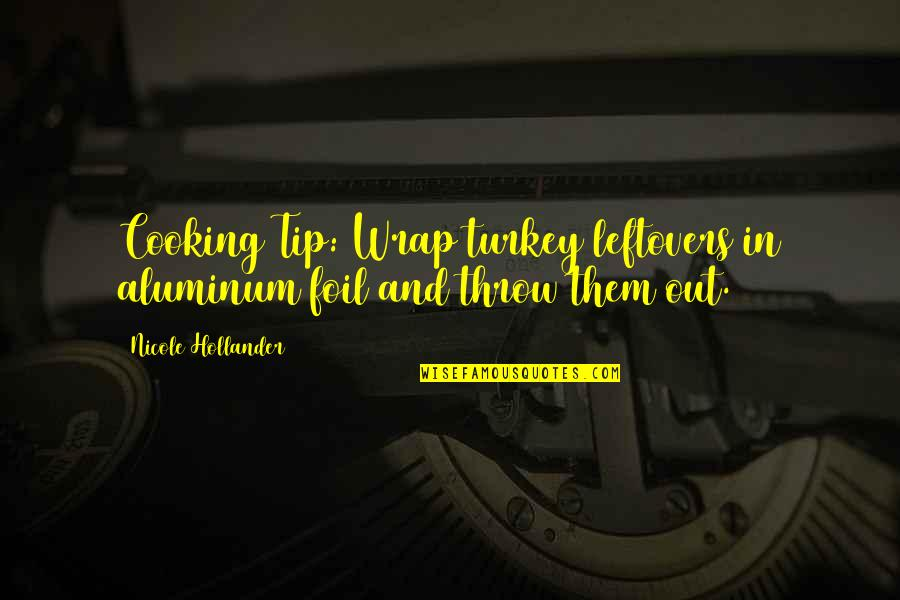 Funny Cooking Turkey Quotes By Nicole Hollander: Cooking Tip: Wrap turkey leftovers in aluminum foil