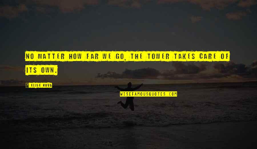 Funny Cough And Colds Quotes By Elise Kova: No matter how far we go, the Tower