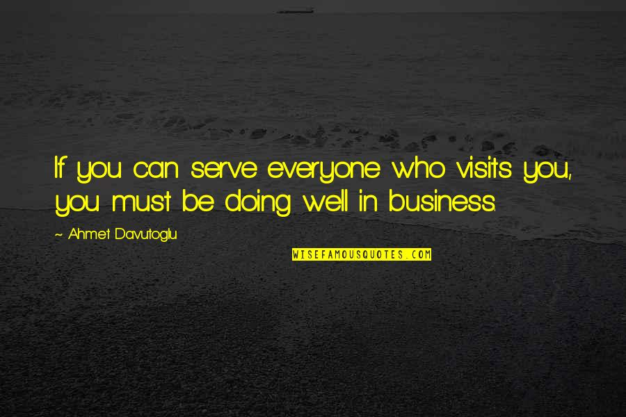 Funny Country Drinking Quotes By Ahmet Davutoglu: If you can serve everyone who visits you,