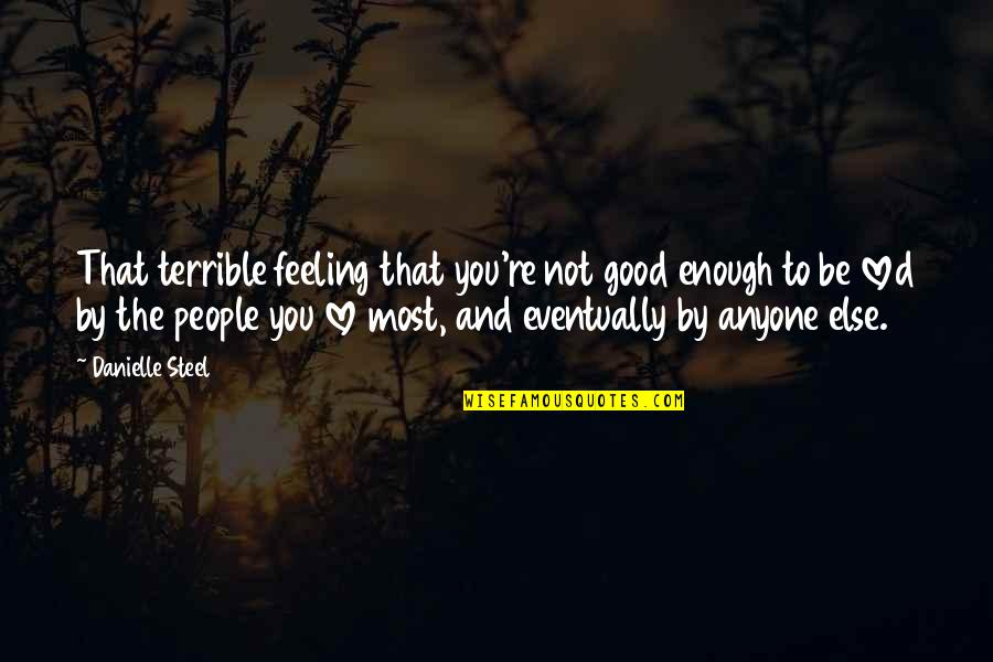 Funny Country Drinking Quotes By Danielle Steel: That terrible feeling that you're not good enough