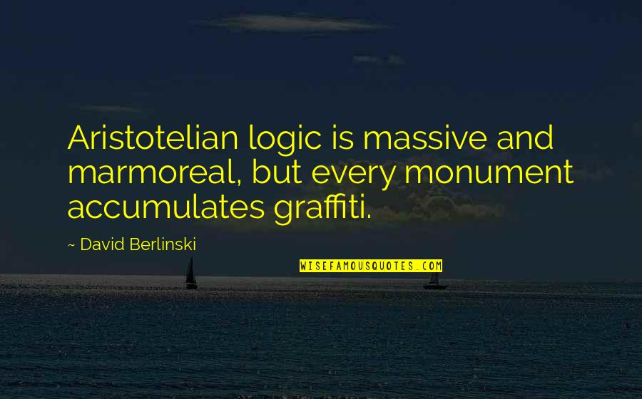 Funny Country Drinking Quotes By David Berlinski: Aristotelian logic is massive and marmoreal, but every
