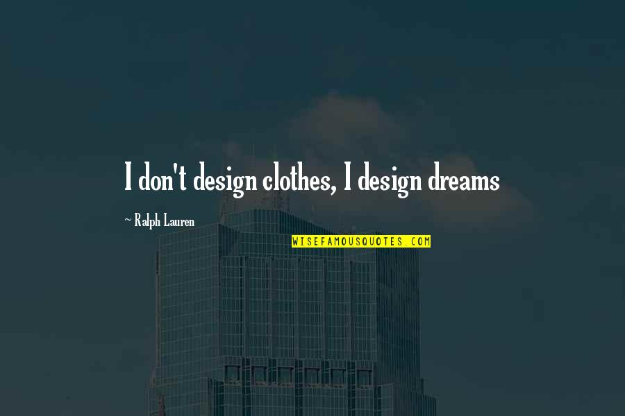 Funny Country Drinking Quotes By Ralph Lauren: I don't design clothes, I design dreams
