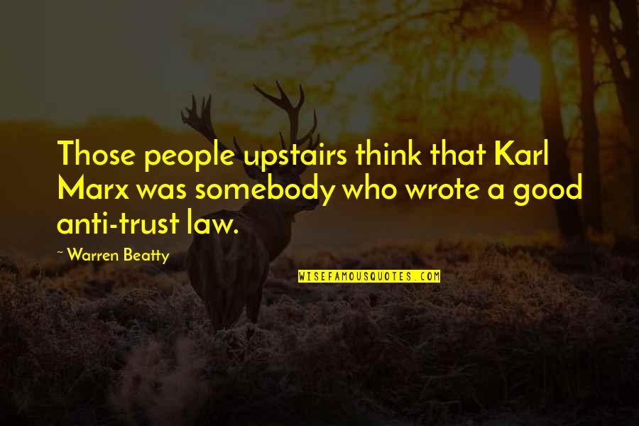 Funny Country Drinking Quotes By Warren Beatty: Those people upstairs think that Karl Marx was