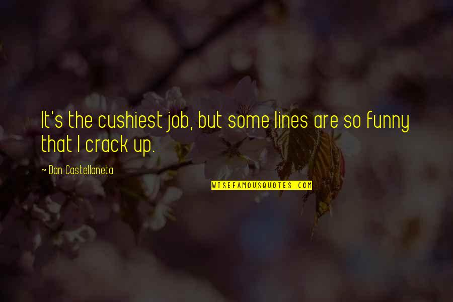 Funny Crack Up Quotes By Dan Castellaneta: It's the cushiest job, but some lines are