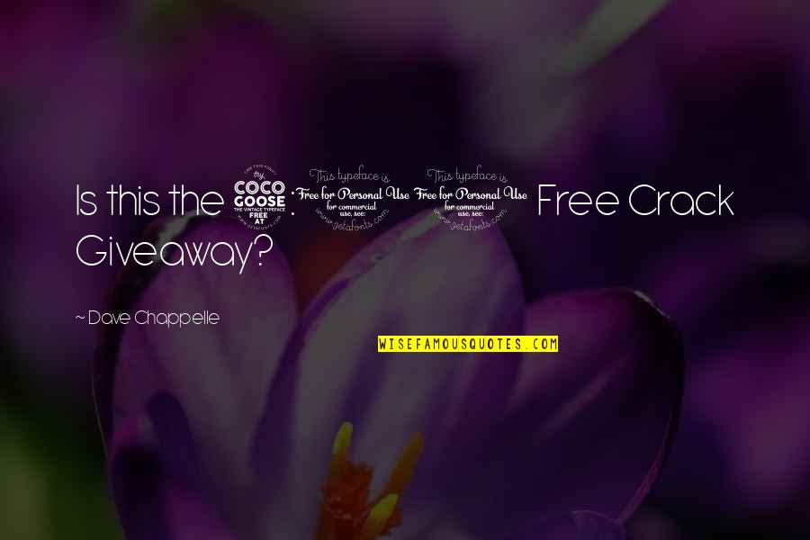 Funny Crack Up Quotes By Dave Chappelle: Is this the 5:00 Free Crack Giveaway?