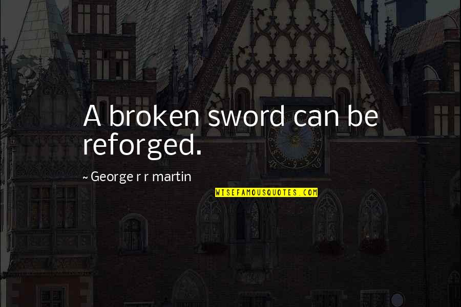 Funny Crack Up Quotes By George R R Martin: A broken sword can be reforged.