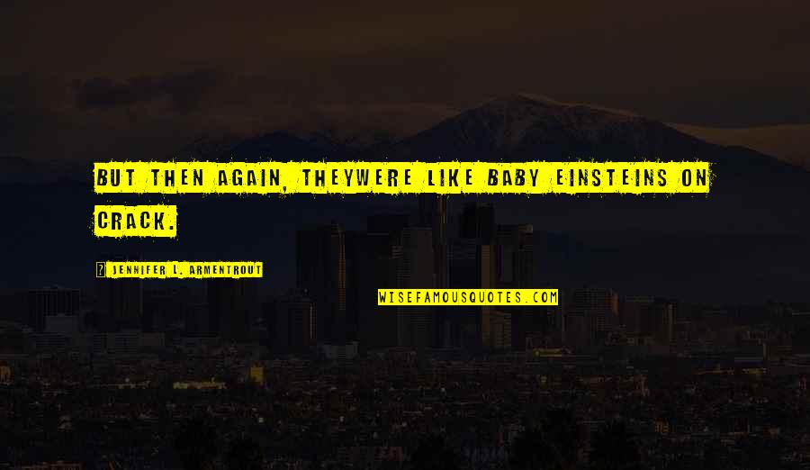 Funny Crack Up Quotes By Jennifer L. Armentrout: But then again, theywere like baby Einsteins on