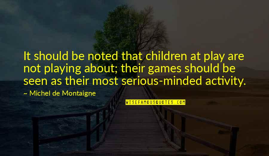 Funny Crack Up Quotes By Michel De Montaigne: It should be noted that children at play