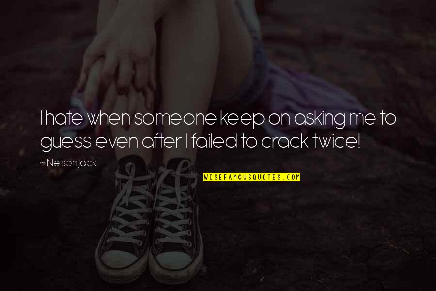 Funny Crack Up Quotes By Nelson Jack: I hate when someone keep on asking me