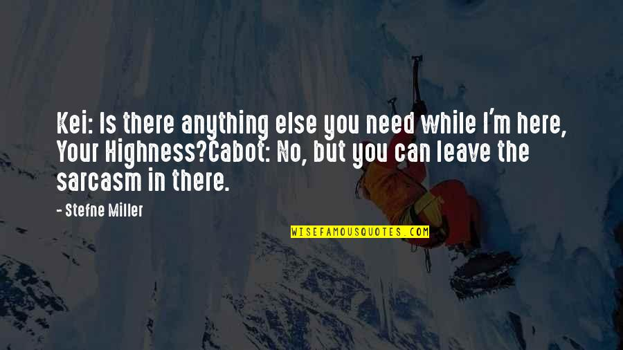Funny Crack Up Quotes By Stefne Miller: Kei: Is there anything else you need while