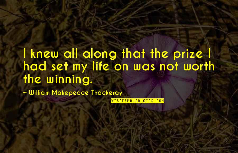 Funny Crack Up Quotes By William Makepeace Thackeray: I knew all along that the prize I