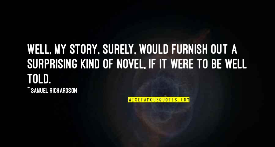 Funny Cricket World Cup Quotes By Samuel Richardson: Well, my story, surely, would furnish out a