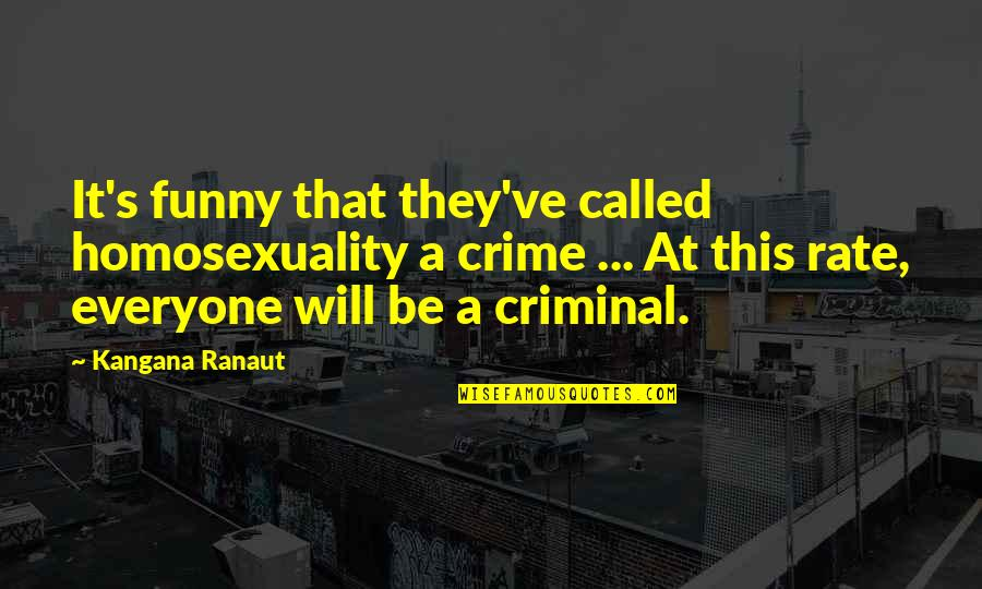 Funny Criminal Quotes By Kangana Ranaut: It's funny that they've called homosexuality a crime