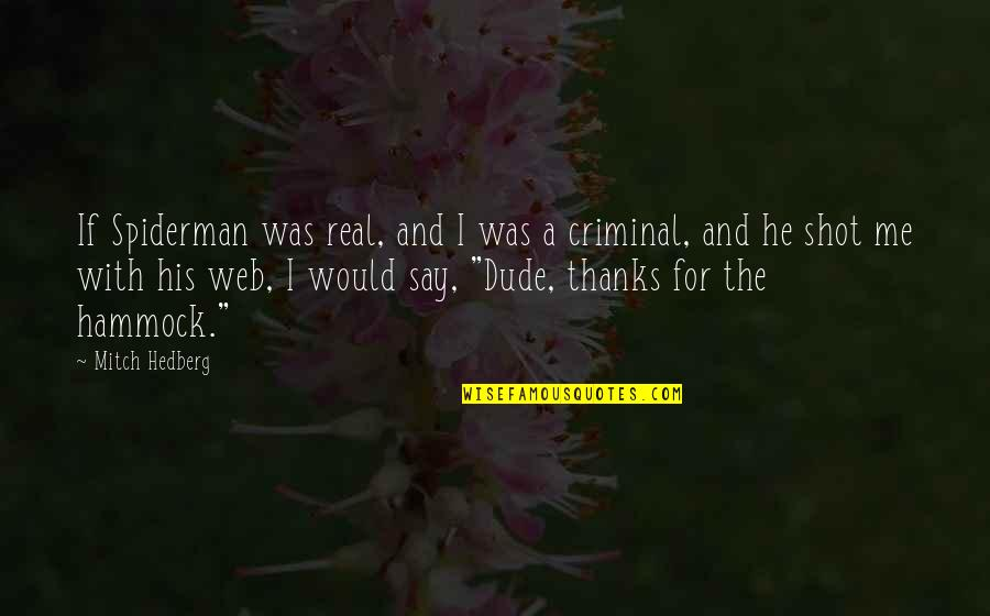 Funny Criminal Quotes By Mitch Hedberg: If Spiderman was real, and I was a