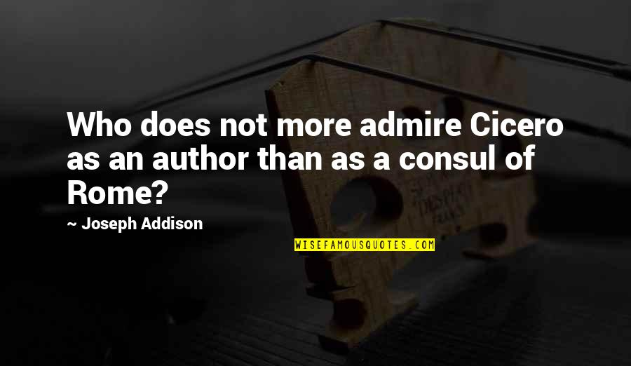 Funny Crna Quotes By Joseph Addison: Who does not more admire Cicero as an
