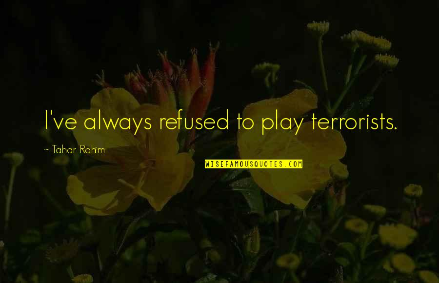 Funny Crna Quotes By Tahar Rahim: I've always refused to play terrorists.
