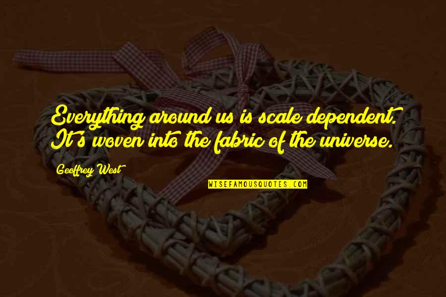 Funny Csi Quotes By Geoffrey West: Everything around us is scale dependent. It's woven