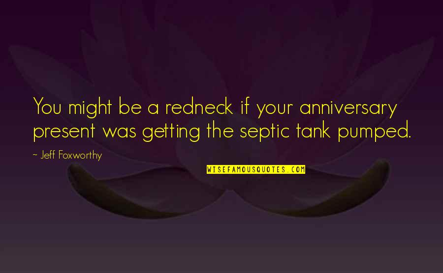 Funny Csi Quotes By Jeff Foxworthy: You might be a redneck if your anniversary