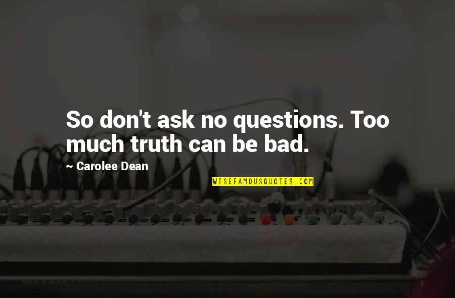 Funny Curling Quotes By Carolee Dean: So don't ask no questions. Too much truth