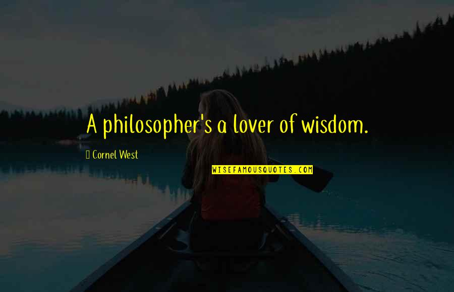 Funny Curling Quotes By Cornel West: A philosopher's a lover of wisdom.