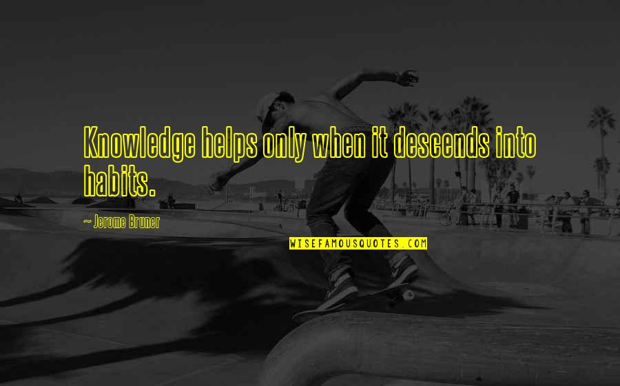 Funny Curling Quotes By Jerome Bruner: Knowledge helps only when it descends into habits.