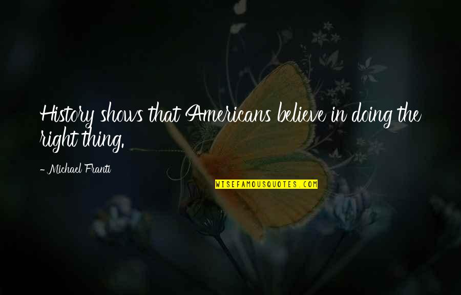 Funny Curling Quotes By Michael Franti: History shows that Americans believe in doing the