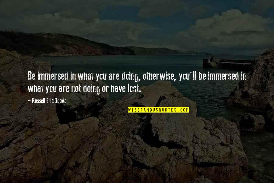 Funny Curling Quotes By Russell Eric Dobda: Be immersed in what you are doing, otherwise,