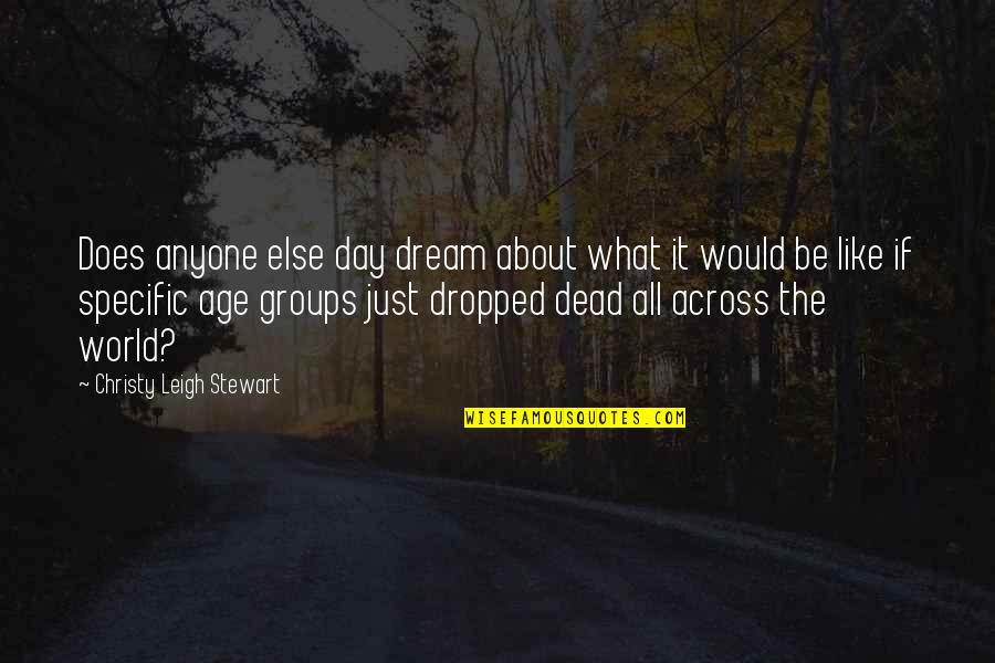 Funny D Generation X Quotes By Christy Leigh Stewart: Does anyone else day dream about what it