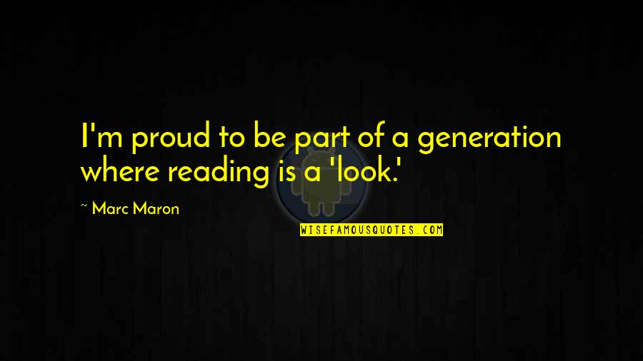 Funny D Generation X Quotes By Marc Maron: I'm proud to be part of a generation