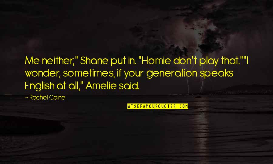 "Funny D Generation X Quotes By Rachel Caine: Me neither,"" Shane put in. ""Homie don't play"