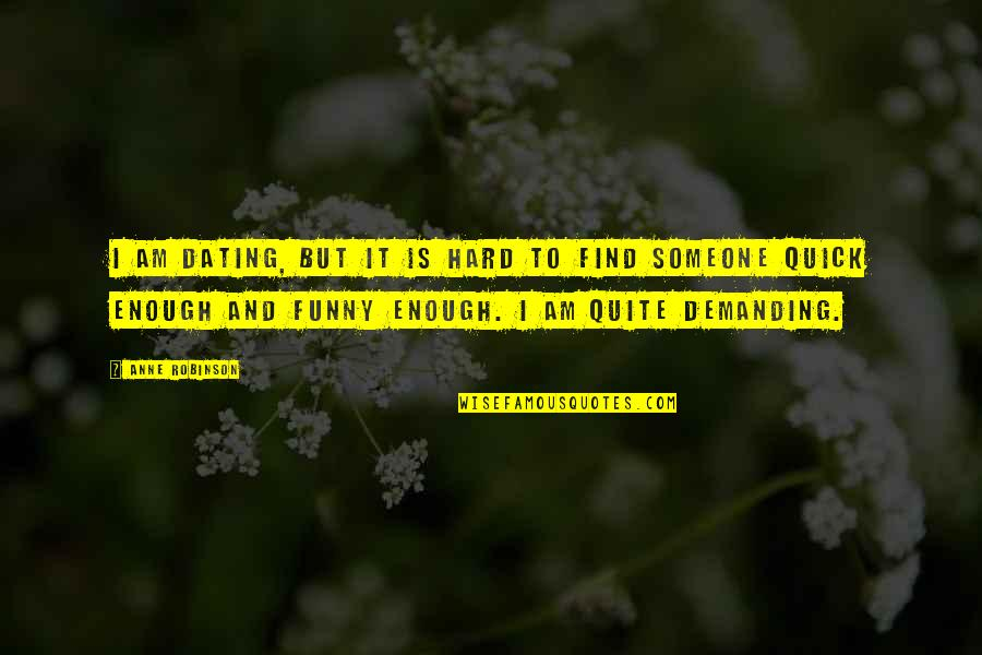 Funny Dating Quotes By Anne Robinson: I am dating, but it is hard to