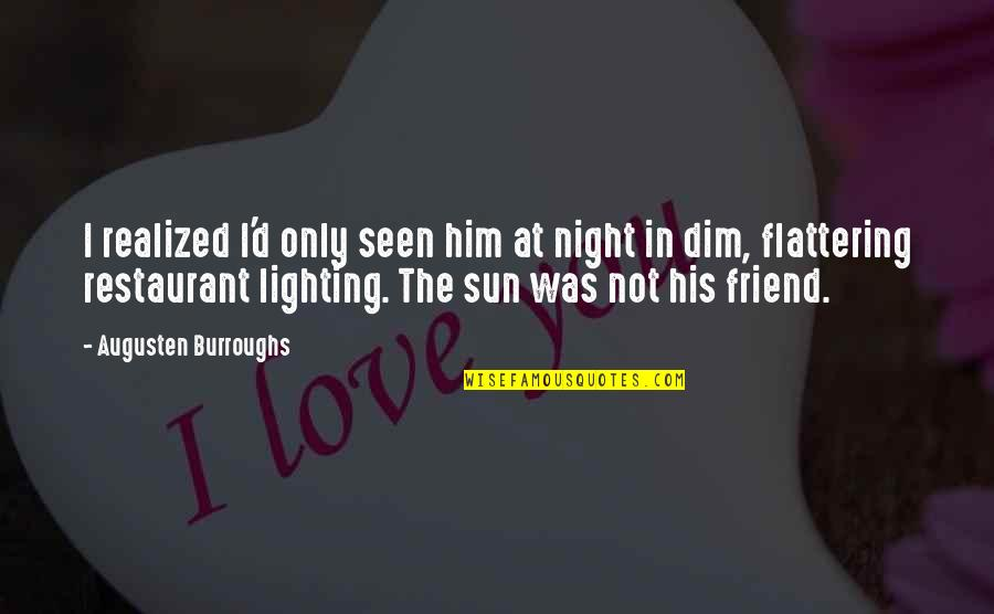 Funny Dating Quotes By Augusten Burroughs: I realized I'd only seen him at night