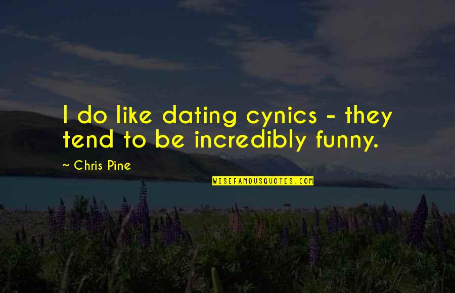 Funny Dating Quotes By Chris Pine: I do like dating cynics - they tend