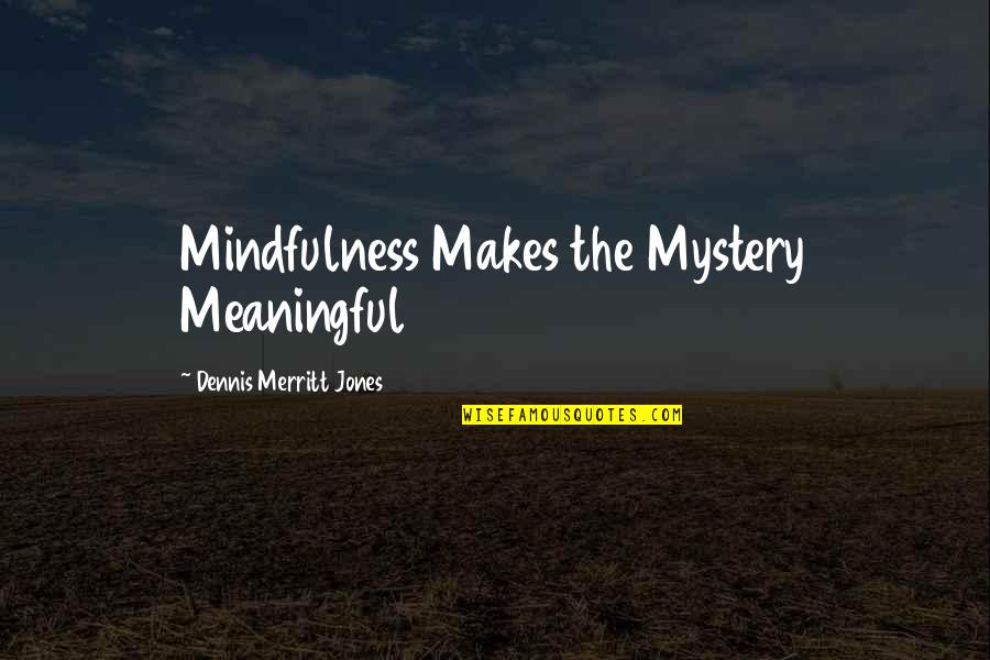 Funny Dating Quotes By Dennis Merritt Jones: Mindfulness Makes the Mystery Meaningful