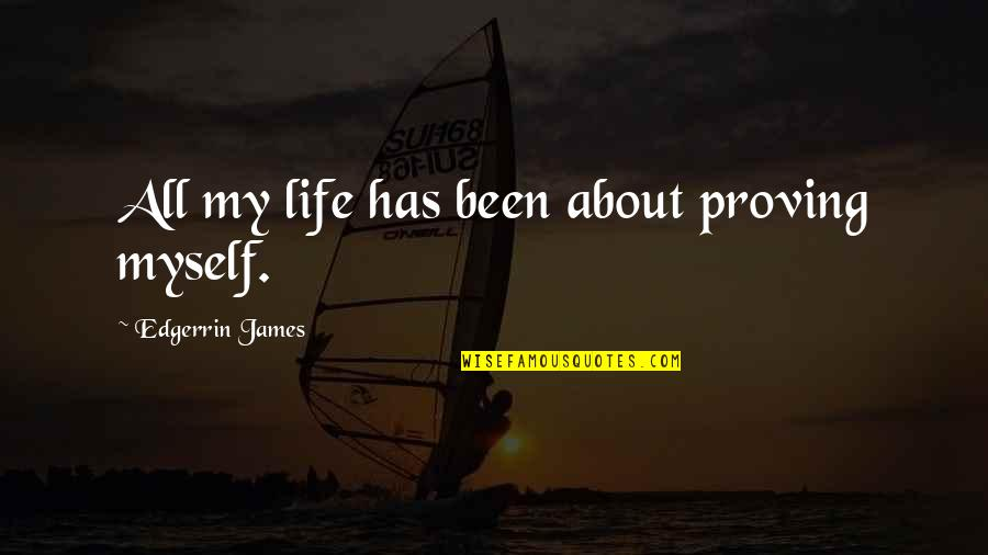 Funny Dating Quotes By Edgerrin James: All my life has been about proving myself.