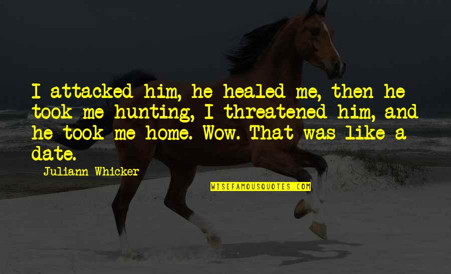 Funny Dating Quotes By Juliann Whicker: I attacked him, he healed me, then he
