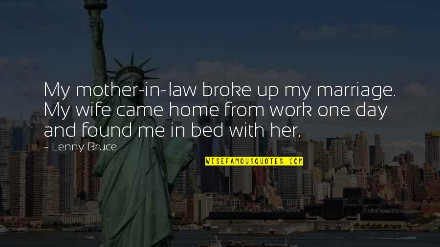 Funny Dating Quotes By Lenny Bruce: My mother-in-law broke up my marriage. My wife
