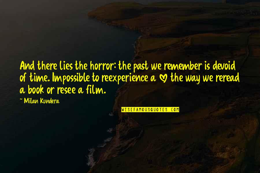 Funny Dating Quotes By Milan Kundera: And there lies the horror: the past we