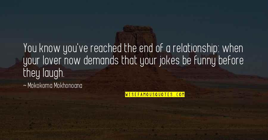 Funny Dating Quotes By Mokokoma Mokhonoana: You know you've reached the end of a