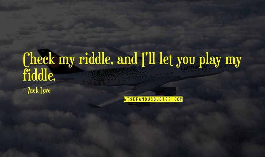 Funny Dating Quotes By Zack Love: Check my riddle, and I'll let you play