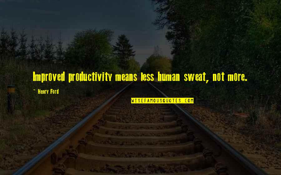 Funny Dean Pelton Quotes By Henry Ford: Improved productivity means less human sweat, not more.