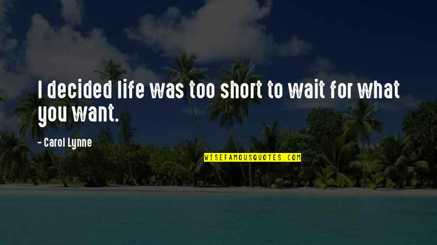 Funny Deer Hunter Quotes By Carol Lynne: I decided life was too short to wait