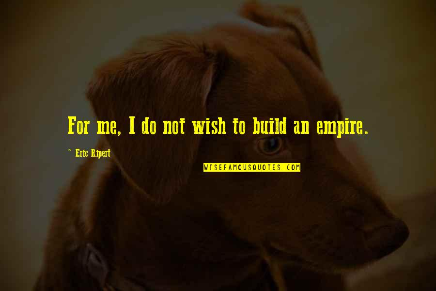 Funny Deer Hunter Quotes By Eric Ripert: For me, I do not wish to build