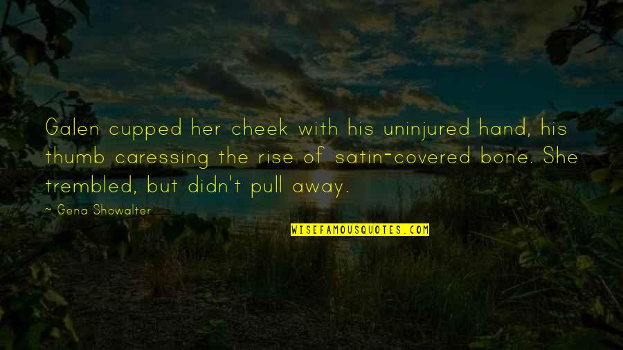 Funny Deer Hunter Quotes By Gena Showalter: Galen cupped her cheek with his uninjured hand,
